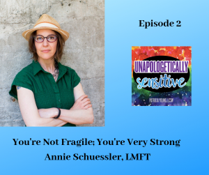 Episode 2 | Unapologetically Sensitive Podcast | Patricia Young, HSP Therapist | Therapy for Highly Sensitive Persons | Therapy for HSPs | Online Therapy in CA | San Diego, CA 92104