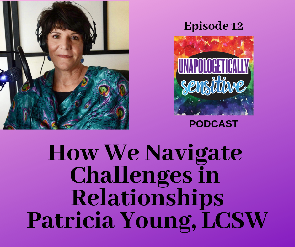 Episode 12 | Unapologetically Sensitive Podcast | Patricia Young, HSP Therapist | Therapy for Highly Sensitive Persons | Therapy for HSPs | Online Therapy in CA | San Diego, CA 92104