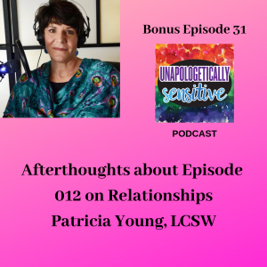 Bonus Episode 31 | Unapologetically Sensitive Podcast | Patricia Young, HSP Therapist | Therapy for Highly Sensitive Persons | Therapy for HSPs | Online Therapy in CA | San Diego, CA 92104