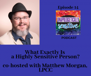 Episode 14 | Unapologetically Sensitive Podcast | Patricia Young, HSP Therapist | Therapy for Highly Sensitive Persons | Therapy for HSPs | Online Therapy in CA | San Diego, CA 92104
