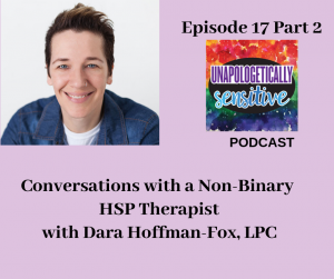 Episode 17, Part 2 | Unapologetically Sensitive Podcast | Patricia Young, HSP Therapist | Therapy for Highly Sensitive Persons | Therapy for HSPs | Online Therapy in CA | San Diego, CA 92104