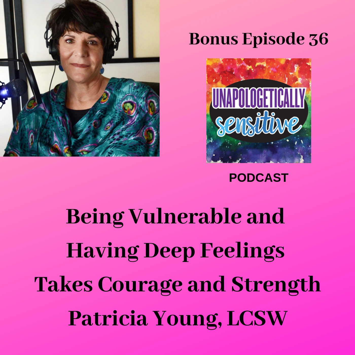 Bonus Episode 36 | Unapologetically Sensitive Podcast | Patricia Young, HSP Therapist | Therapy for Highly Sensitive Persons | Therapy for HSPs | Online Therapy in CA | San Diego, CA 92104