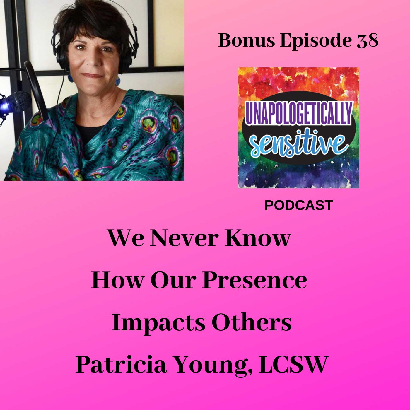 Bonus Episode 38 | Unapologetically Sensitive Podcast | Patricia Young, HSP Therapist | Therapy for Highly Sensitive Persons | Therapy for HSPs | Online Therapy in CA | San Diego, CA 92104