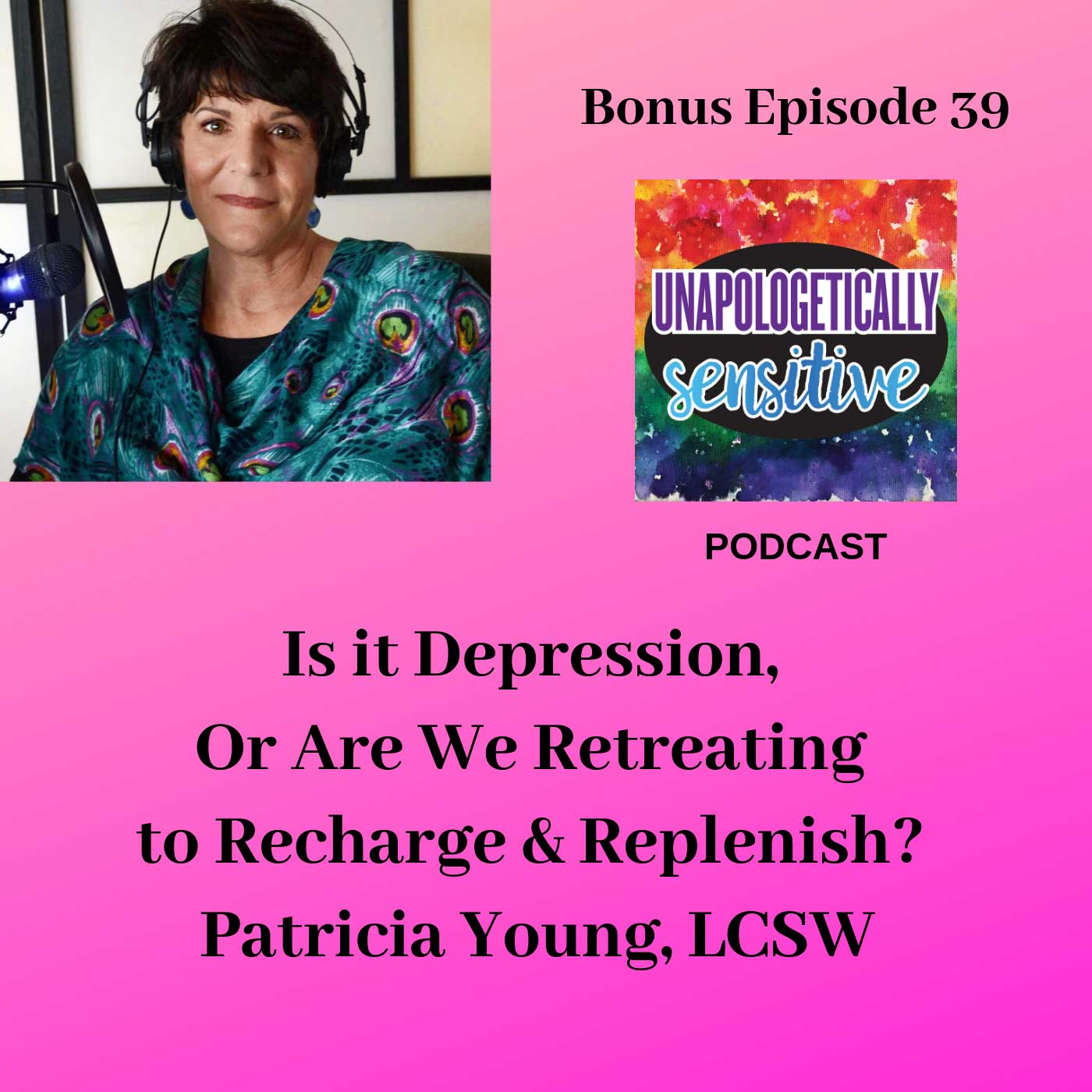 Bonus Episode 39 | Unapologetically Sensitive Podcast | Patricia Young, HSP Therapist | Therapy for Highly Sensitive Persons | Therapy for HSPs | Online Therapy in CA | San Diego, CA 92104