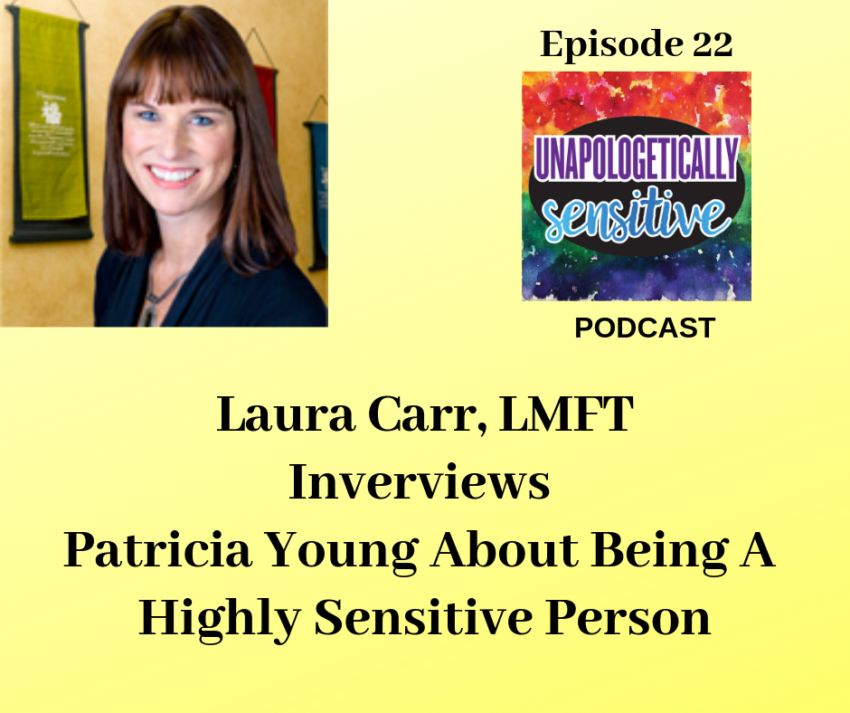 Episode 22 | Unapologetically Sensitive Podcast | Patricia Young, HSP Therapist | Therapy for Highly Sensitive Persons | Therapy for HSPs | Online Therapy in CA | San Diego, CA 92104