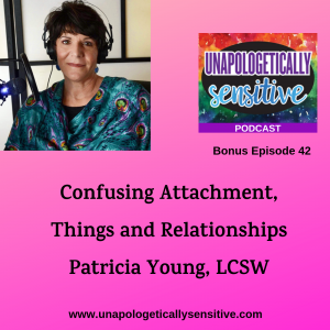 Bonus Episode 42 | Unapologetically Sensitive Podcast | Patricia Young, HSP Therapist | Therapy for Highly Sensitive Persons | Therapy for HSPs | Online Therapy in CA | San Diego, CA 92104